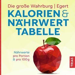 Die große Wahrburg/Egert Kalorien-&-Nährwerttabelle von Egert,  Sarah, Wahrburg,  Ursel