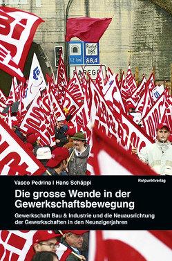 Die grosse Wende in der Gewerkschaftsbewegung von Keller,  Stefan, Pedrina,  Vasco, Schäppi,  Hans