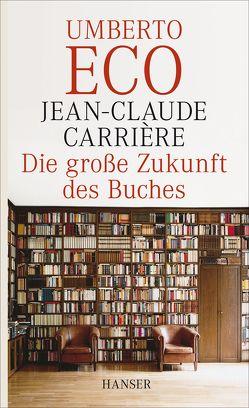 Die große Zukunft des Buches von Carriere,  Jean-Claude, Eco,  Umberto, Kleiner,  Barbara