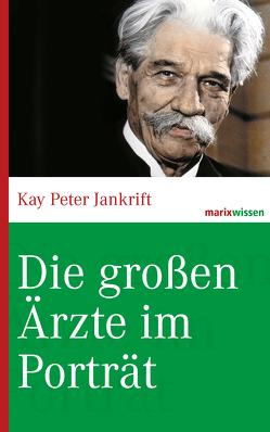 Die großen Ärzte im Porträt von Jankrift,  Kay Peter