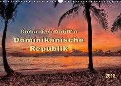 Die großen Antillen – Dominikanische Republik (Wandkalender 2018 DIN A3 quer) von Roder,  Peter