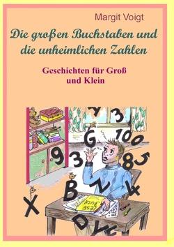 Die großen Buchstaben und die unheimlichen Zahlen von Voigt,  Margit