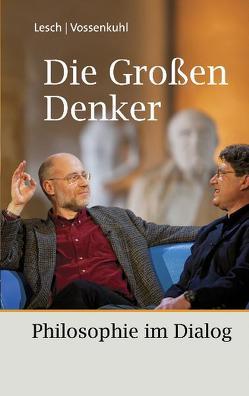 Die Großen Denker von Lesch,  Harald, Vossenkuhl,  Wilhelm