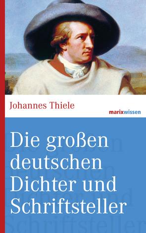 Die großen deutschen Dichter und Schriftsteller von Thiele,  Johannes