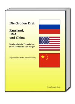 Die Großen Drei: Russland, USA und China von Bellers ,  Jürgen, Porsche-Ludwig,  Markus