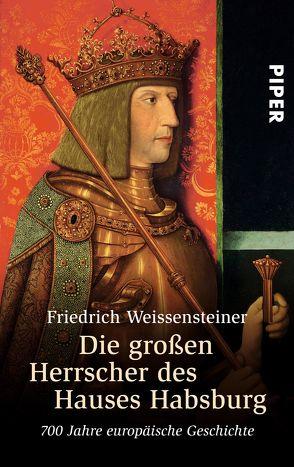 Die großen Herrscher des Hauses Habsburg von Weissensteiner,  Friedrich