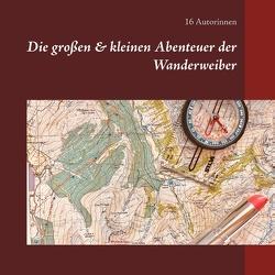 Die großen & kleinen Abenteuer der Wanderweiber von Autorinnen,  16