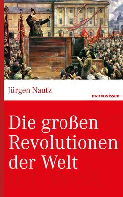 Die großen Revolutionen der Welt von Nautz,  Jürgen,  Prof. Dr.