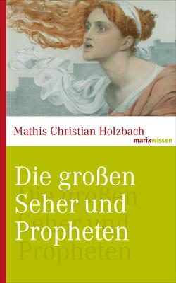 Die großen Seher und Propheten von Holzbach,  Mathis Christian