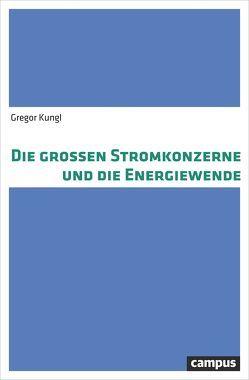 Die großen Stromkonzerne und die Energiewende von Kungl,  Gregor