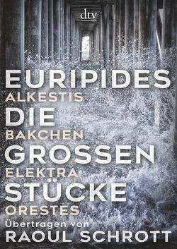 Die großen Stücke von Euripides, Schrott,  Raoul