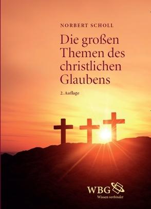 Die großen Themen des christlichen Glaubens von Scholl,  Norbert