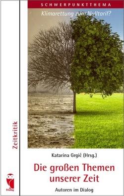 Die großen Themen unserer Zeit. Autoren im Dialog. 28. Ausgabe von Grgić,  Katarina