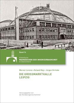Die Großmarkthalle Leipzig von Lorenz,  Werner, May,  Roland, Stritzke,  Jürgen
