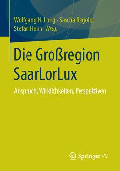 Die Großregion SaarLorLux von Henn,  Stefan, Lorig,  Wolfgang H, Regolot,  Sascha