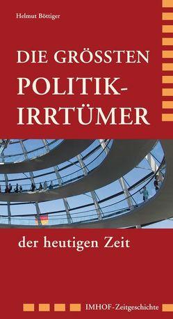 Die größten Politikirrtümer der heutigen Zeit von Böttiger,  Helmut