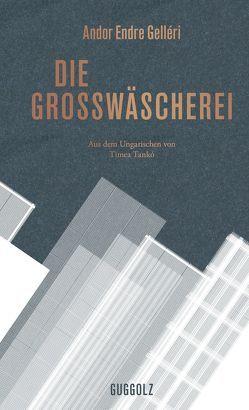 Die Großwäscherei von Gelléri,  Andor Endre, Tankó,  Timea