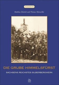 Die Grube Himmelsfürst von Matthias Dietrich,  Matthias, Thomas Maruschke