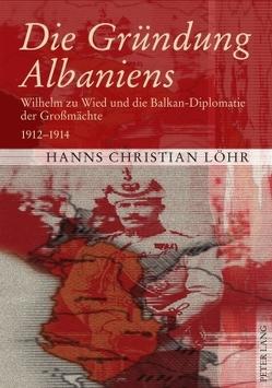 Die Gründung Albaniens von Löhr,  Hanns Christian