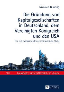 Die Gründung von Kapitalgesellschaften in Deutschland, dem Vereinigten Königreich und den USA von Bunting,  Nikolaus