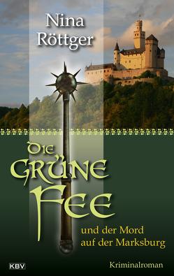Die grüne Fee und der Mord auf der Marksburg von Röttger,  Nina