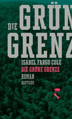Die grüne Grenze von Cole,  Isabel Fargo