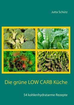 Die grüne Low Carb Küche von Schütz,  Jutta