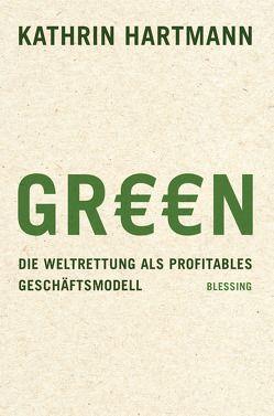 Die grüne Lüge von Hartmann,  Kathrin