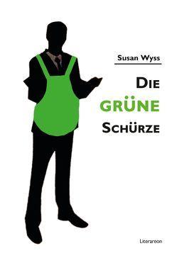 Die grüne Schürze von Wyss,  Susan