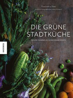 Die grüne Stadtküche von Food with a View, Hirschberger,  Claudia, Schmidt,  Arne