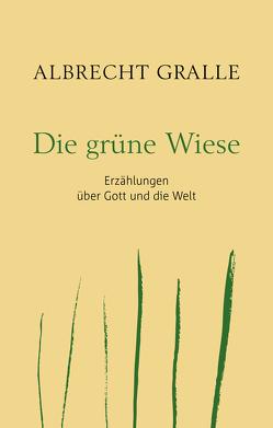 Die grüne Wiese von Gralle,  Albrecht