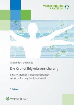 Die Grundfähigkeitsversicherung von Schrehardt,  Alexander
