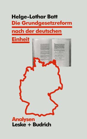 Die Grundgesetzreform nach der deutschen Einheit von Batt,  Helge