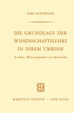 Die Grundlage der Wissenschaftslehre in Ihrem Umrisse von Schuhmann,  Karl