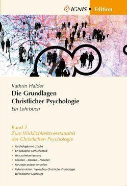 Die Grundlagen Christlicher Psychologie Ein Lehrbuch von Halder,  Kathrin, IGNIS Akademie für Christliche Psychologie Kitzingen