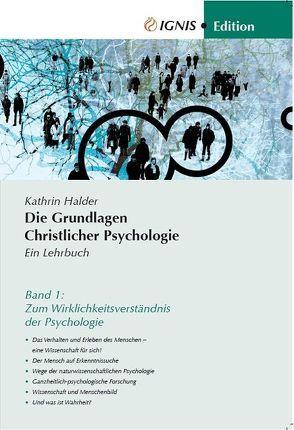 Die Grundlagen Christlicher Psychologie von Halder,  Kathrin, IGNIS Akademie für Christliche Psychologie Kitzingen, May,  Agnes