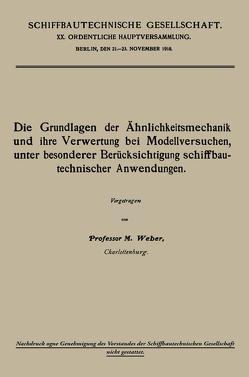 Die Grundlagen der Ähnlichkeitsmechanik und ihre Verwertung bei Modellversuchen, unter besonderer Berücksichtigung schiffbautechnischer Anwendungen von Weber,  Moritz