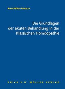 Die Grundlagen der akuten Behandlung in der Klassischen Homöopathie von Müller-Thederan,  Bernd