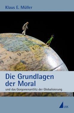 Die Grundlagen der Moral von Müller,  Klaus E.