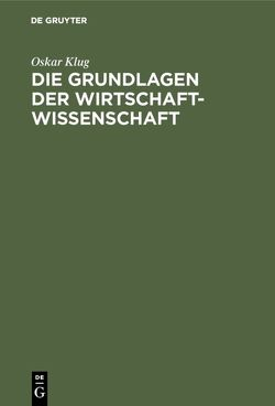 Die Grundlagen der Wirtschaftwissenschaft von Klug,  Oskar