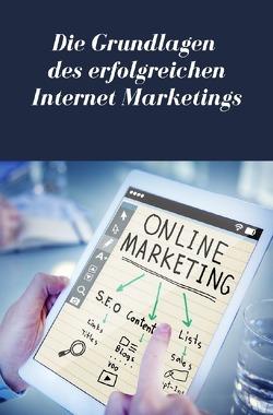 Die Grundlagen des erfolgreichen Internet Marketings von Lindner,  Marc