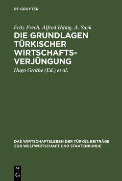 Die Grundlagen türkischer Wirtschaftsverjüngung von Deutsche Vorderasiengesellschaft, Frech,  Fritz, Grothe,  Hugo, Hänig,  Alfred, Sack,  A.
