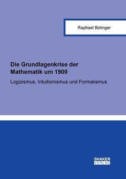Die Grundlagenkrise der Mathematik um 1900 von Bolinger,  Raphael