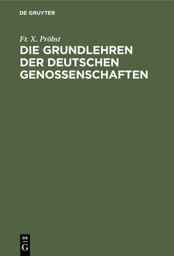 Die Grundlehren der Deutschen Genossenschaften von Pröbst,  Fr. X.