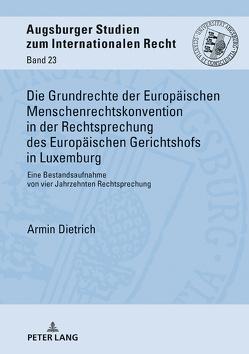 Die Grundrechte der Europäischen Menschenrechtskonvention in der Rechtsprechung des Europäischen Gerichtshofs in Luxemburg von Dietrich,  Armin