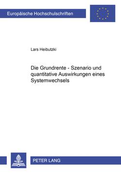 Die Grundrente – Szenario und quantitative Auswirkungen eines Systemwechsels von Heibutzki,  Lars