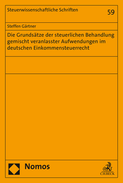 Die Grundsätze der steuerlichen Behandlung gemischt veranlasster Aufwendungen im deutschen Einkommensteuerrecht von Gärtner,  Steffen