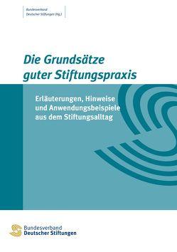 Die Grundsätze guter Stiftungspraxis von Bundesverband Deutscher Stiftungen (Hg.)