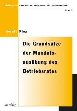 Die Grundsätze der Mandatsausübung des Betriebsrates gemäss Paragraph 115 ArbVG von Klug,  Gerald