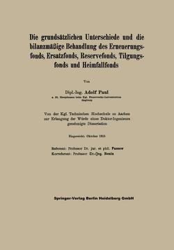 Die grundsätzlichen Unterschiede und die bilanzmäßige Behandlung des Erneuerungsfonds, Ersatzfonds, Reservefonds, Tilgungsfonds und Heimfallfonds von Paul,  Adolf